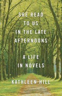 She Read to Us in the Late Afternoons, a novel by Kathleen Hill