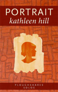 Portrait, a Ploughshares Solo, by Kathleen Hill
